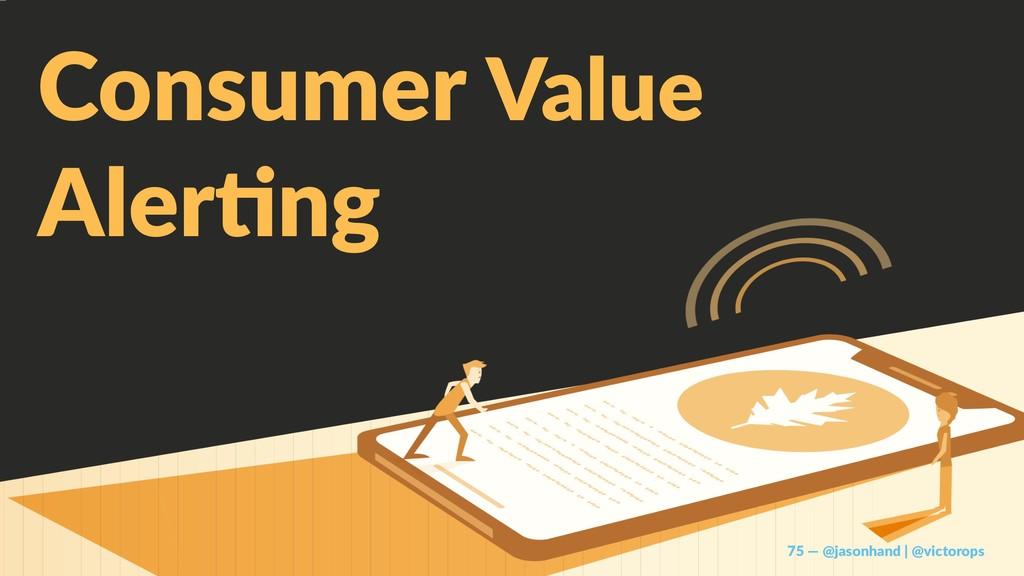 Consumer Value Aler%ng 75 — @jasonhand | @victo...
