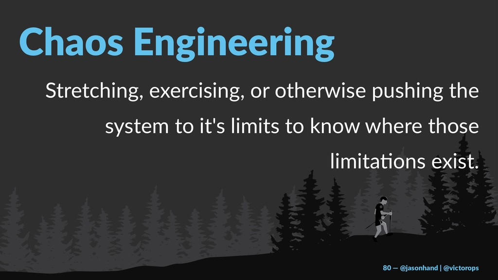 Chaos Engineering Stretching, exercising, or ot...