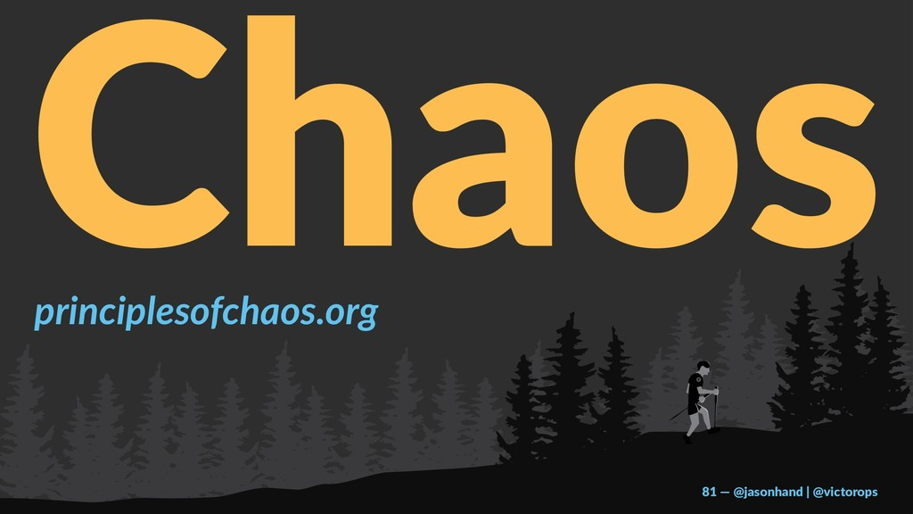 Chaos principlesofchaos.org 81 — @jasonhand | @...