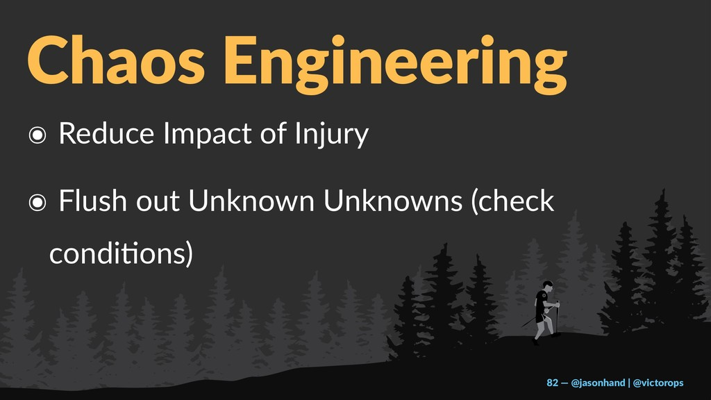 Chaos Engineering ๏ Reduce Impact of Injury ๏ F...