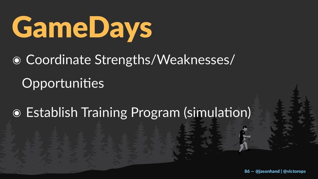 GameDays ๏ Coordinate Strengths/Weaknesses/ Opp...