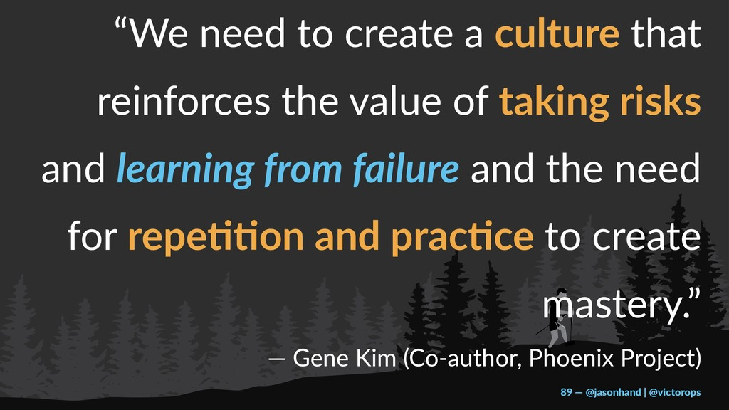 """We need to create a culture that reinforces th..."