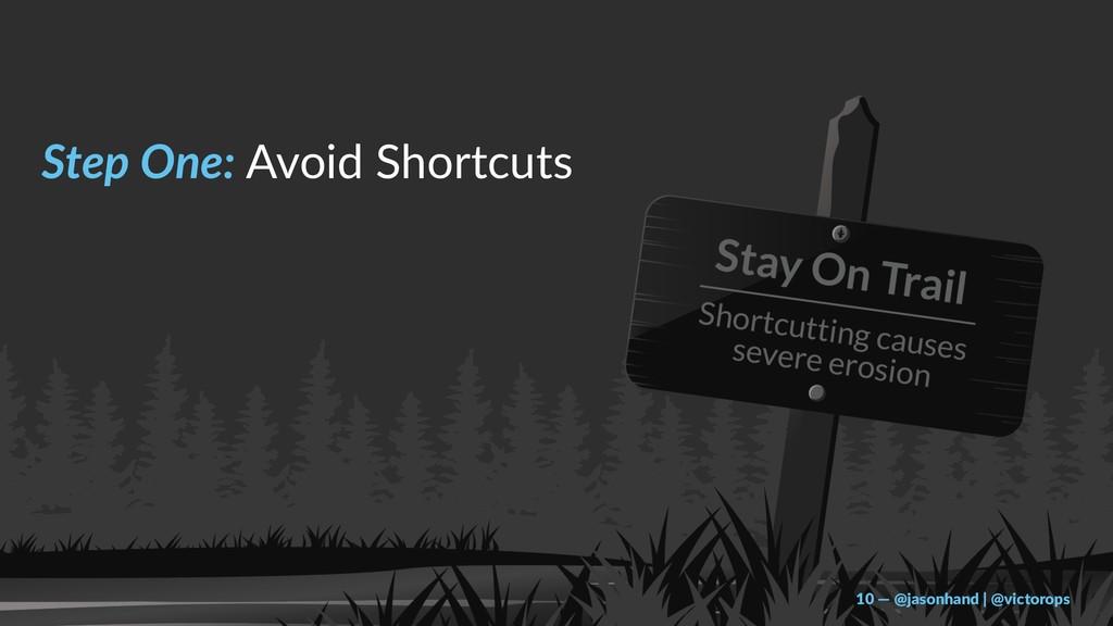 Step One: Avoid Shortcuts 10 — @jasonhand | @vi...