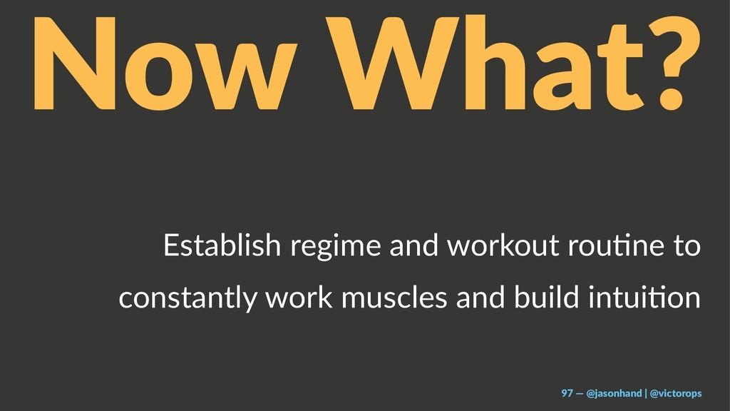 Now What? Establish regime and workout rou4ne t...