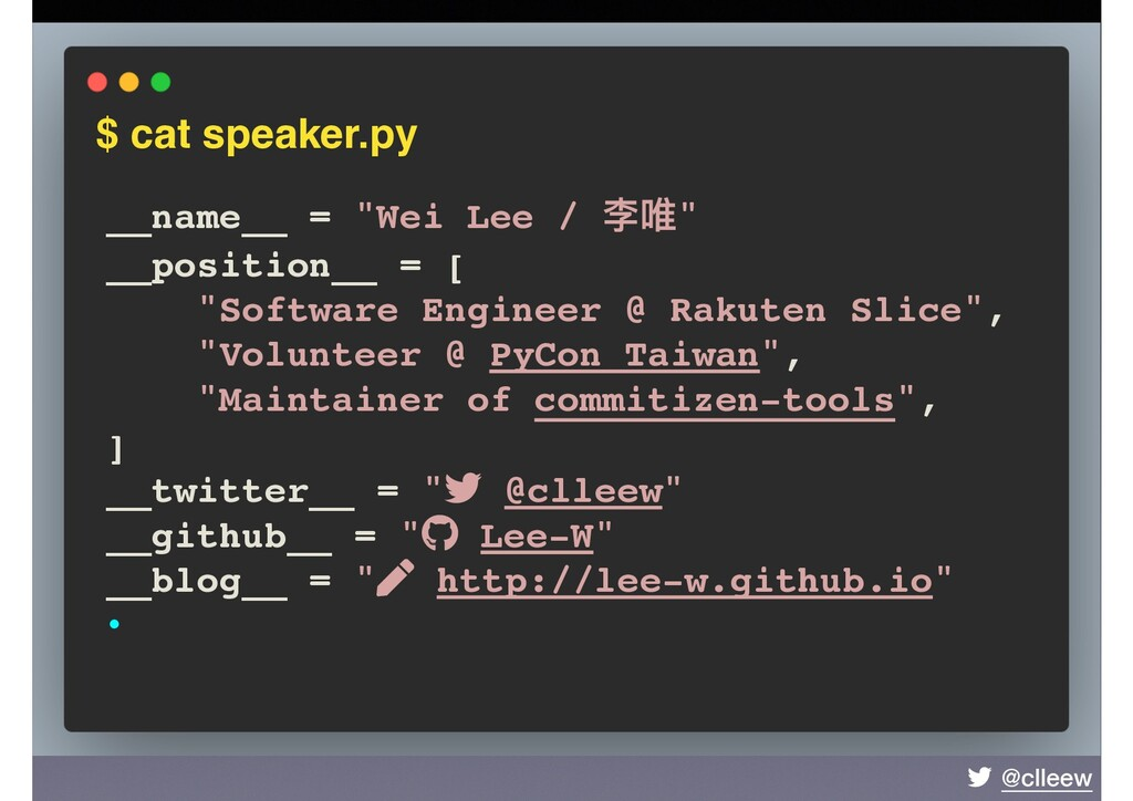 "@clleew $ cat speaker.py __name__ = ""Wei Lee / ..."