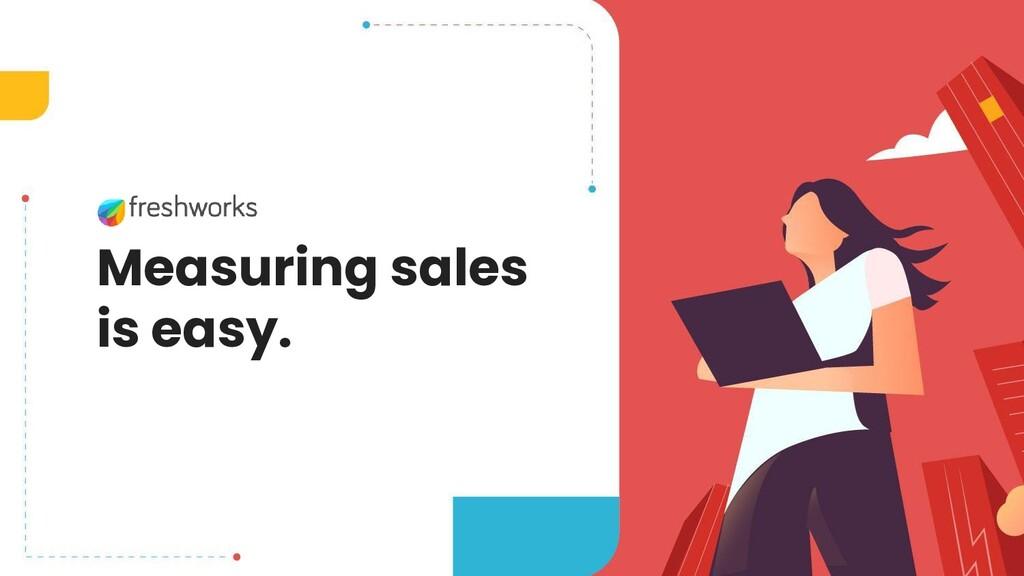 Measuring sales is easy.
