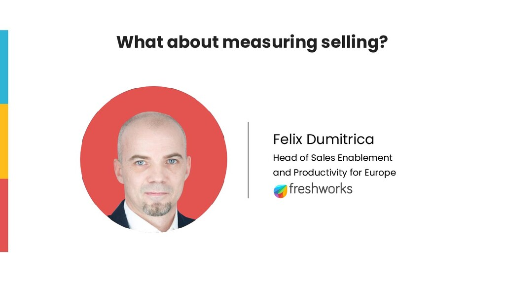 What about measuring selling? Felix Dumitrica H...