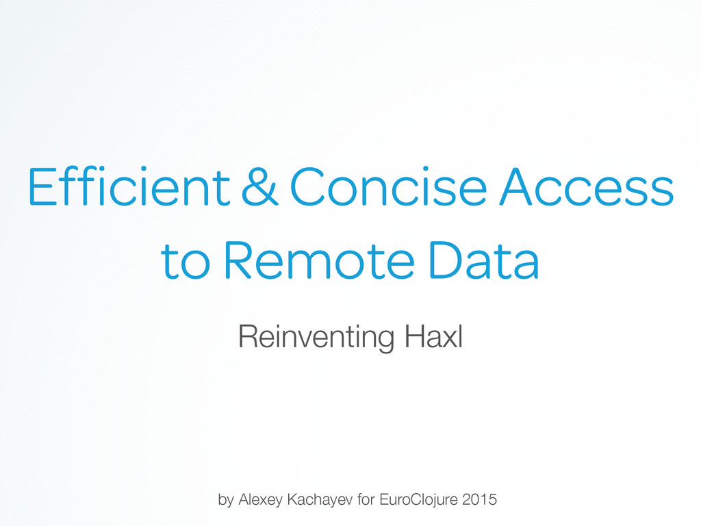Reinventing Haxl Efficient & Concise Access to R...
