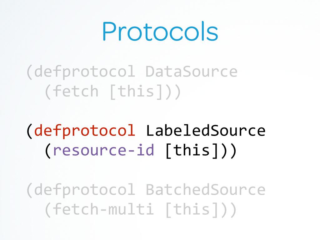 Protocols (defprotocol DataSource   ...