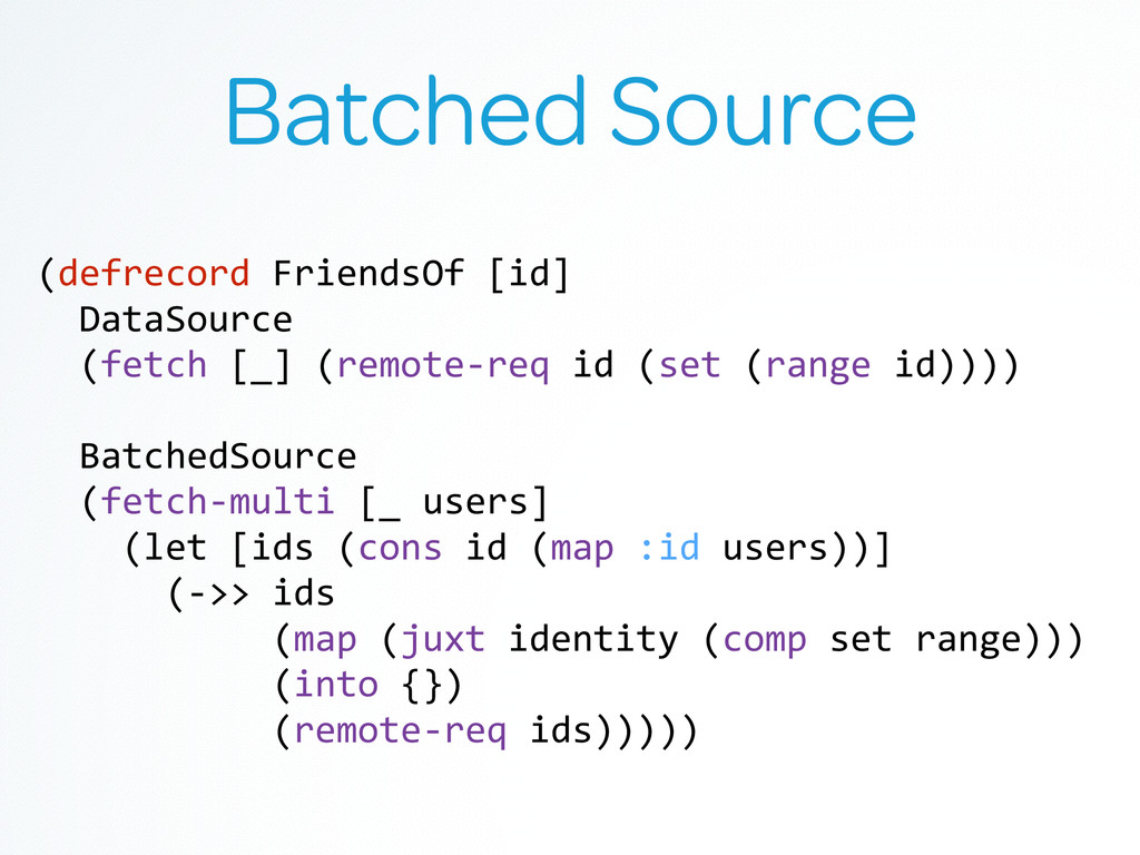 Batched Source (defrecord	