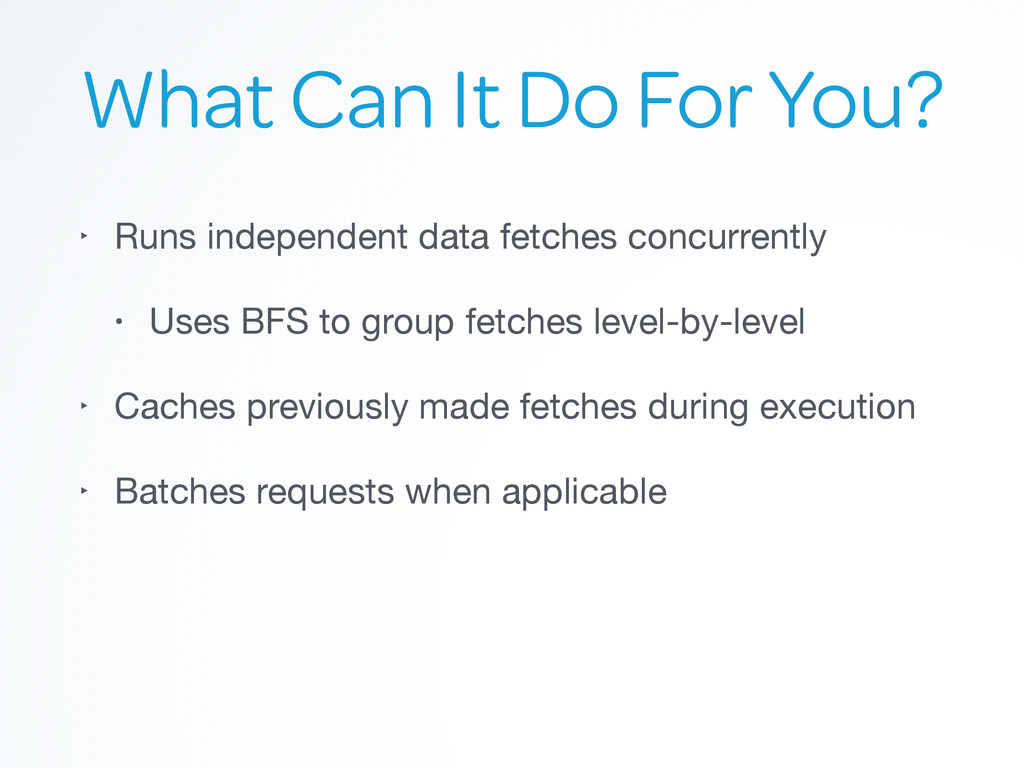 What Can It Do For You? ‣ Runs independent data...