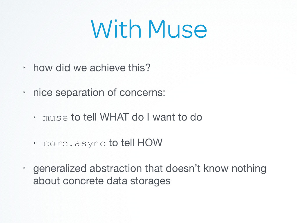 With Muse ‣ how did we achieve this?  ‣ nice se...