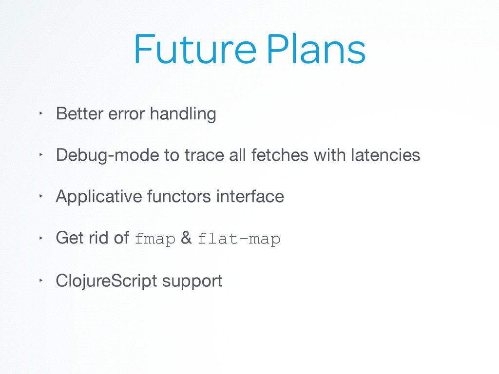 Future Plans ‣ Better error handling  ‣ Debug-m...