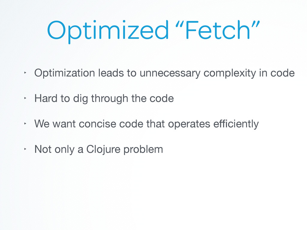 "Optimized ""Fetch"" ‣ Optimization leads to unnec..."