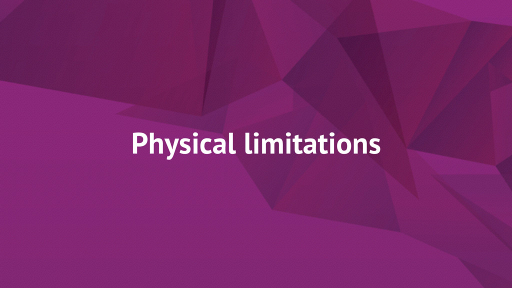 Physical limitations