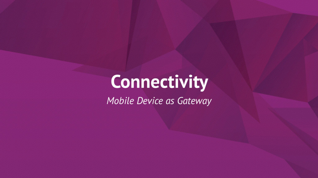 Connectivity Mobile Device as Gateway