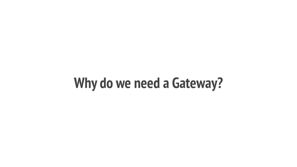 Why do we need a Gateway?
