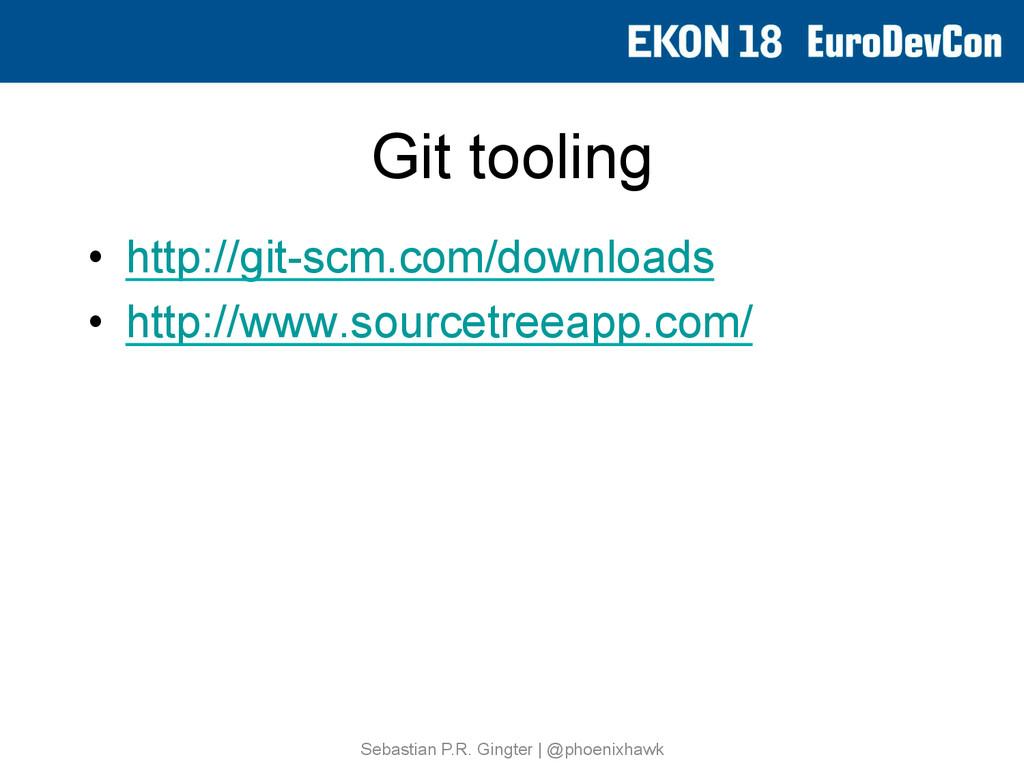 Git tooling • http://git-scm.com/downloads • ...