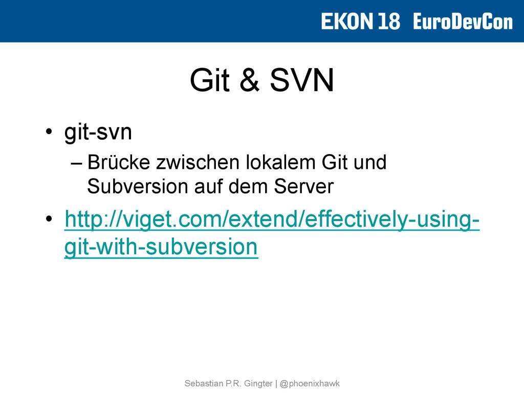 Git & SVN • git-svn –Brücke zwischen lokalem ...