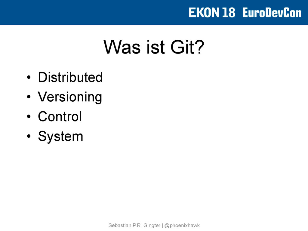 Was ist Git? • Distributed • Versioning • Co...