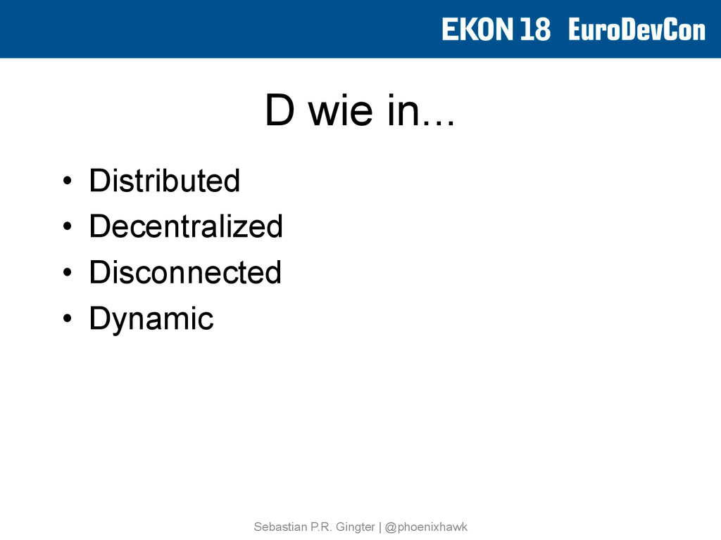 D wie in... • Distributed • Decentralized • ...
