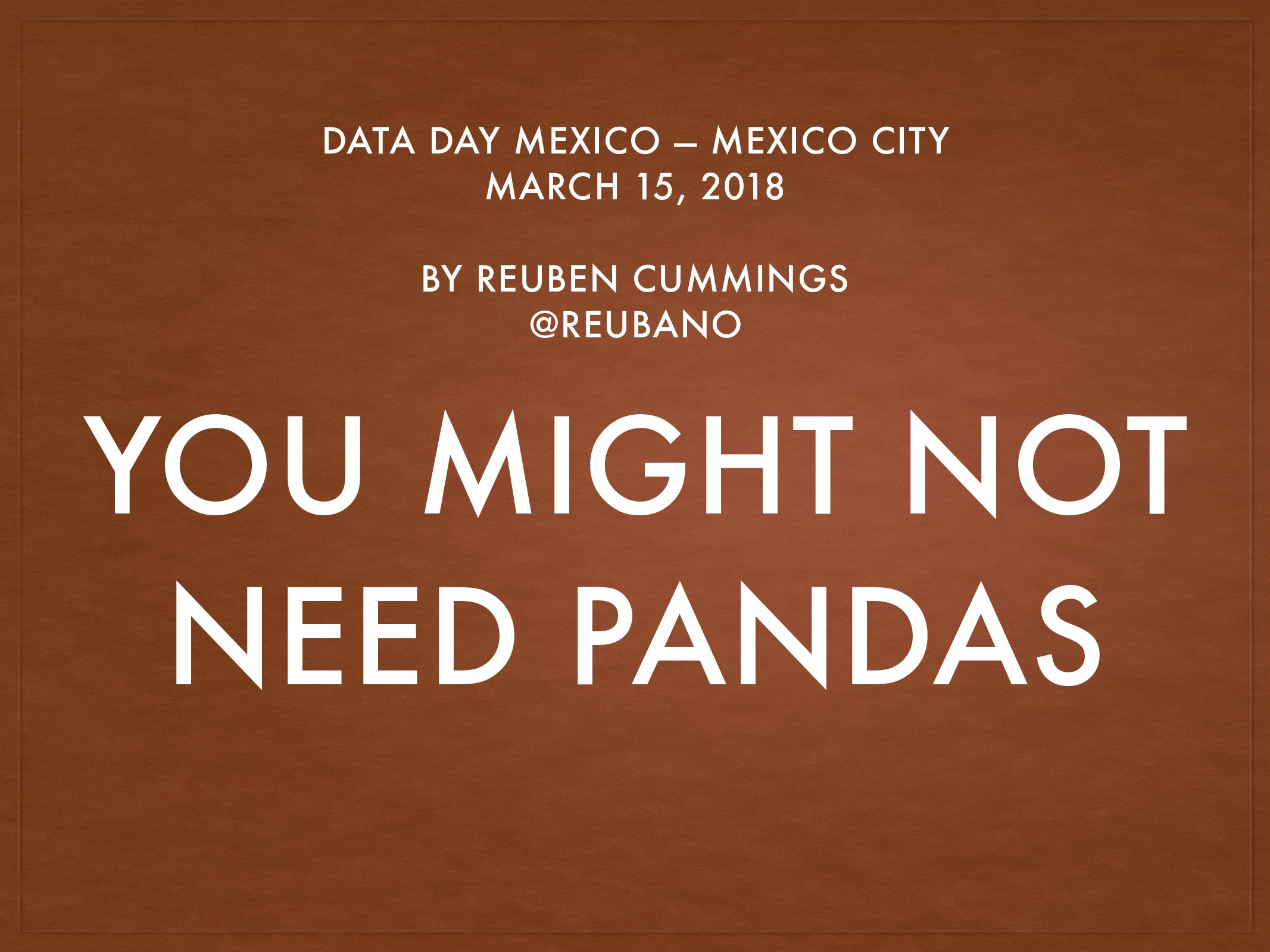 YOU MIGHT NOT NEED PANDAS DATA DAY MEXICO — MEX...