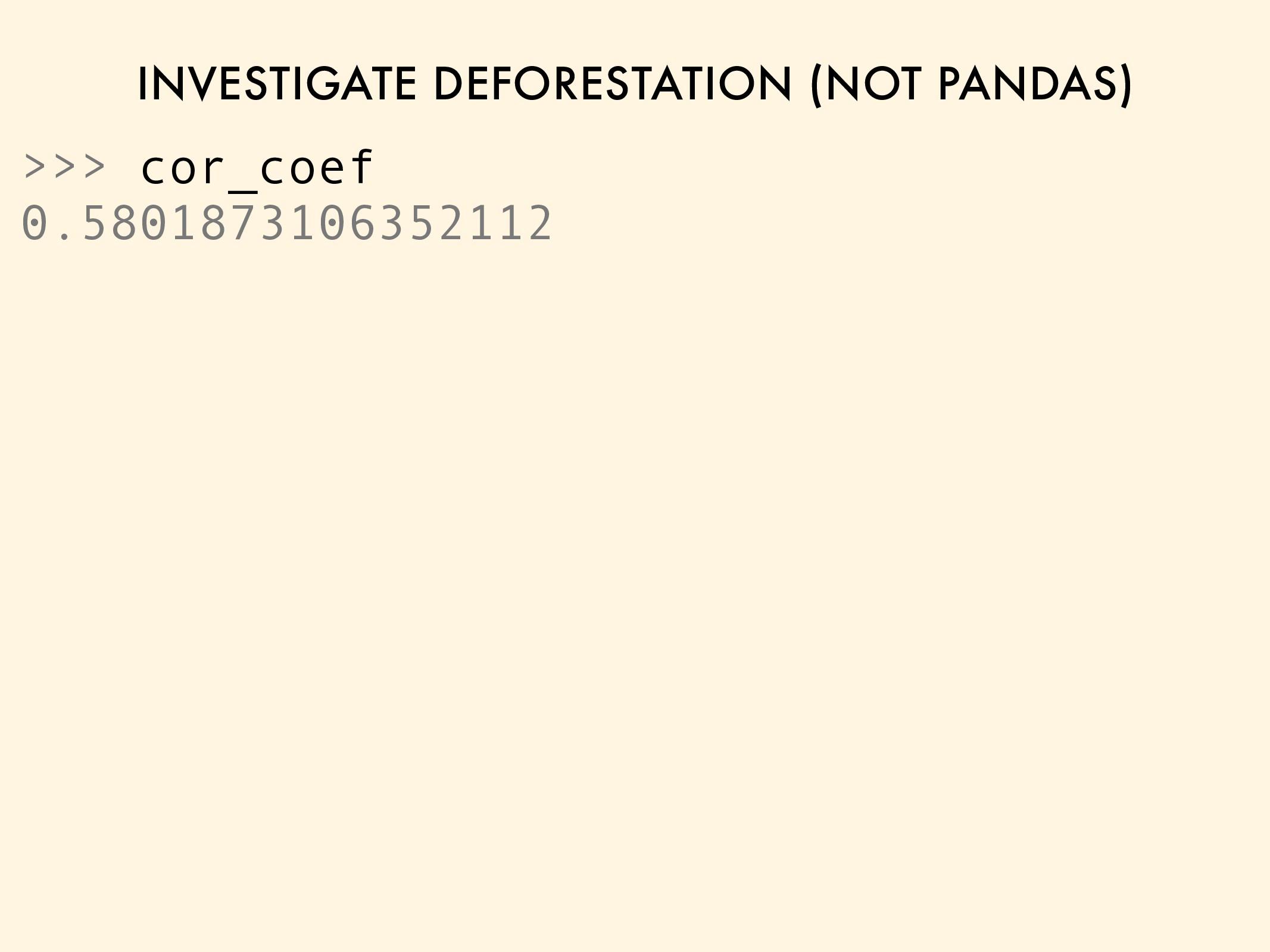 INVESTIGATE DEFORESTATION (NOT PANDAS) >>> cor_...