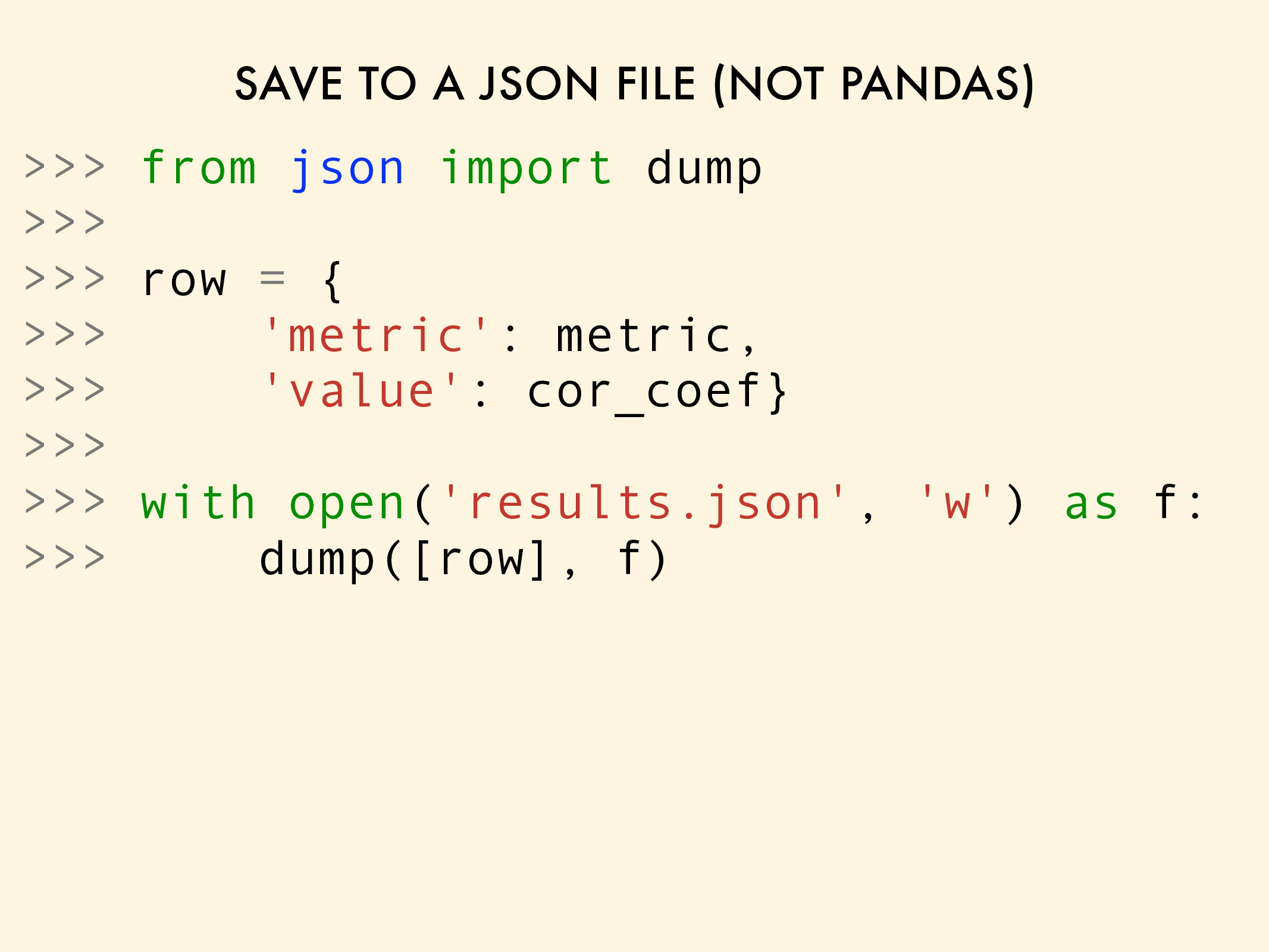 SAVE TO A JSON FILE (NOT PANDAS) >>> from json ...
