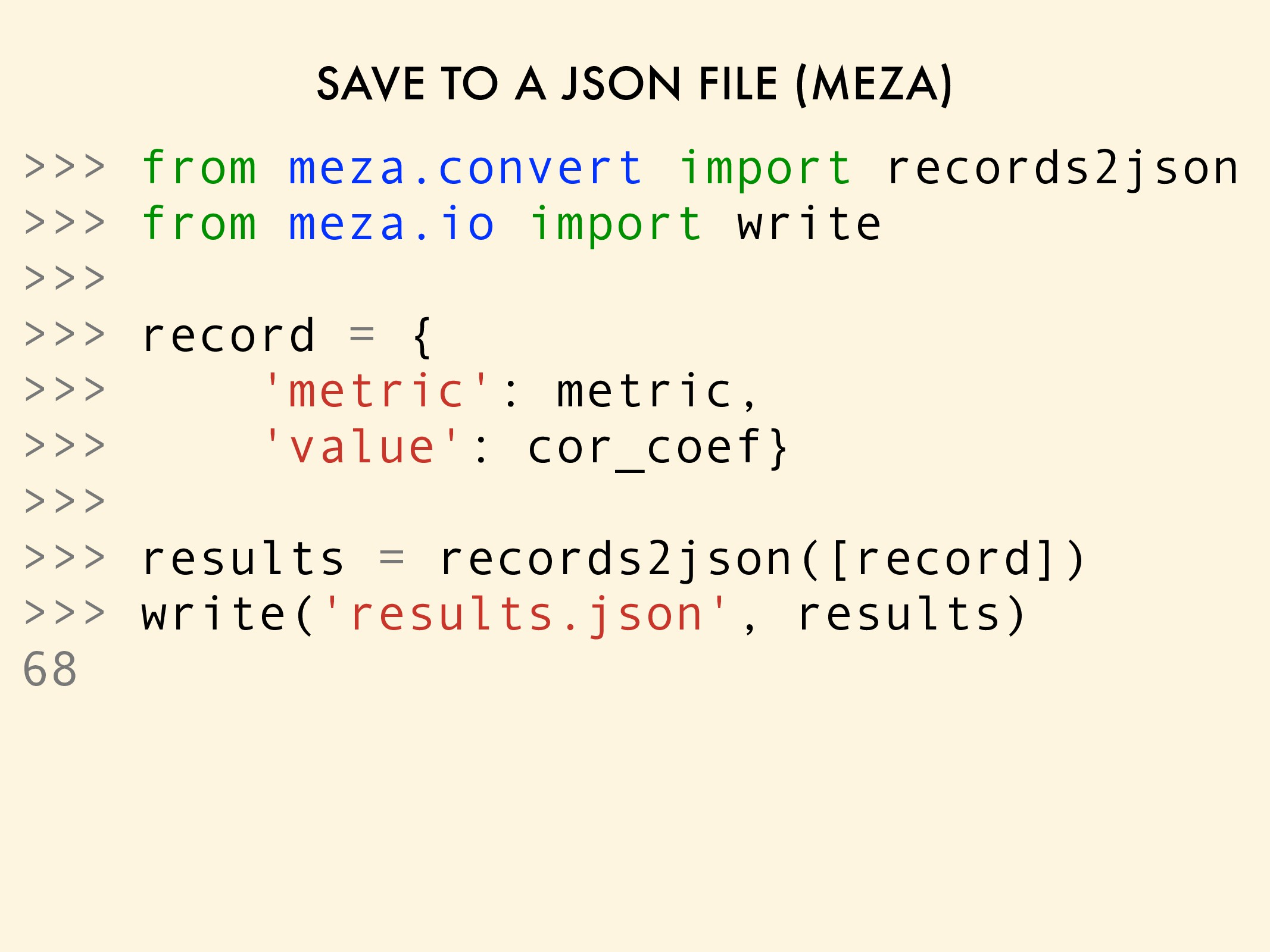 SAVE TO A JSON FILE (MEZA) >>> from meza.conver...