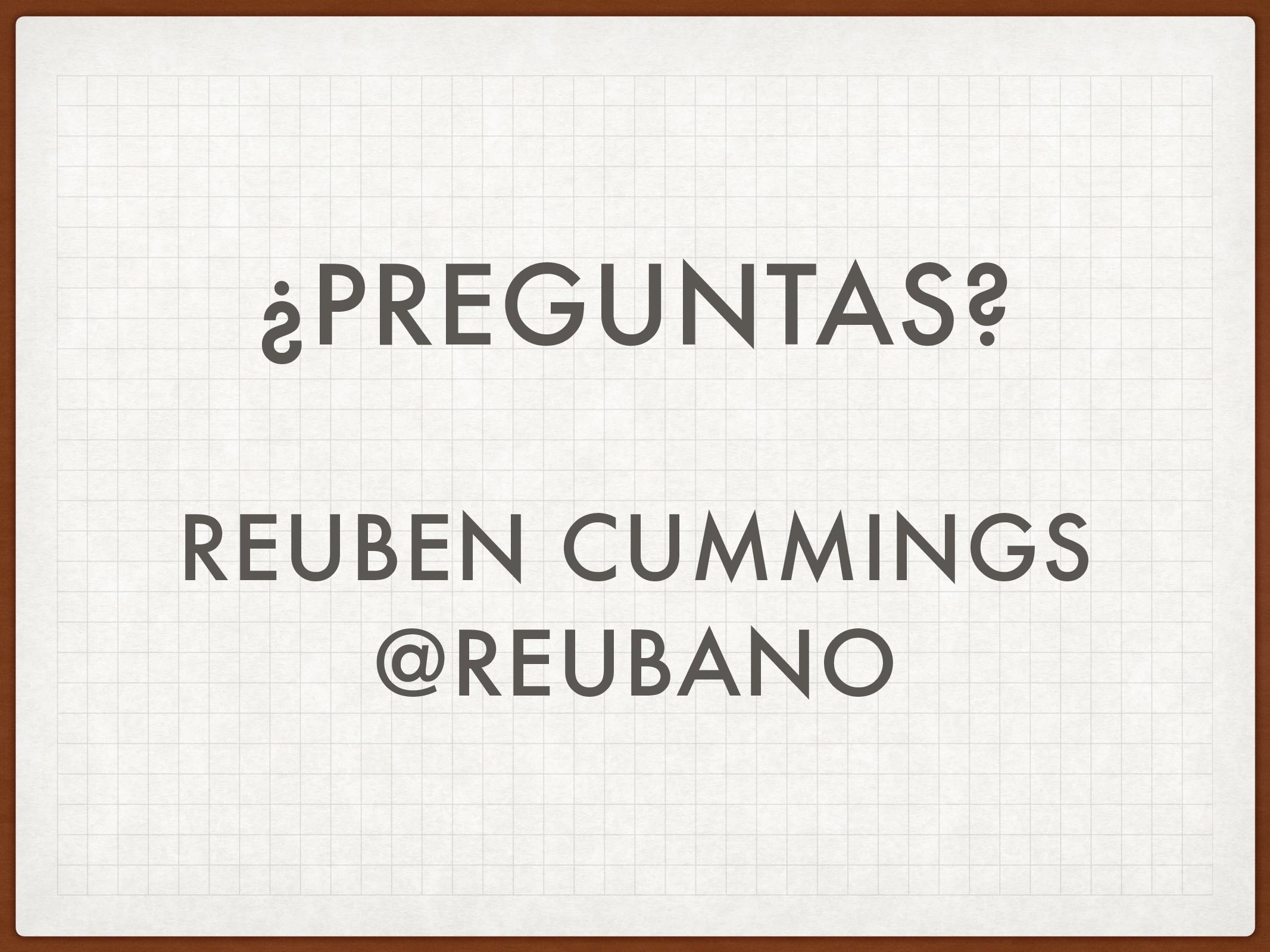 ¿PREGUNTAS? REUBEN CUMMINGS @REUBANO