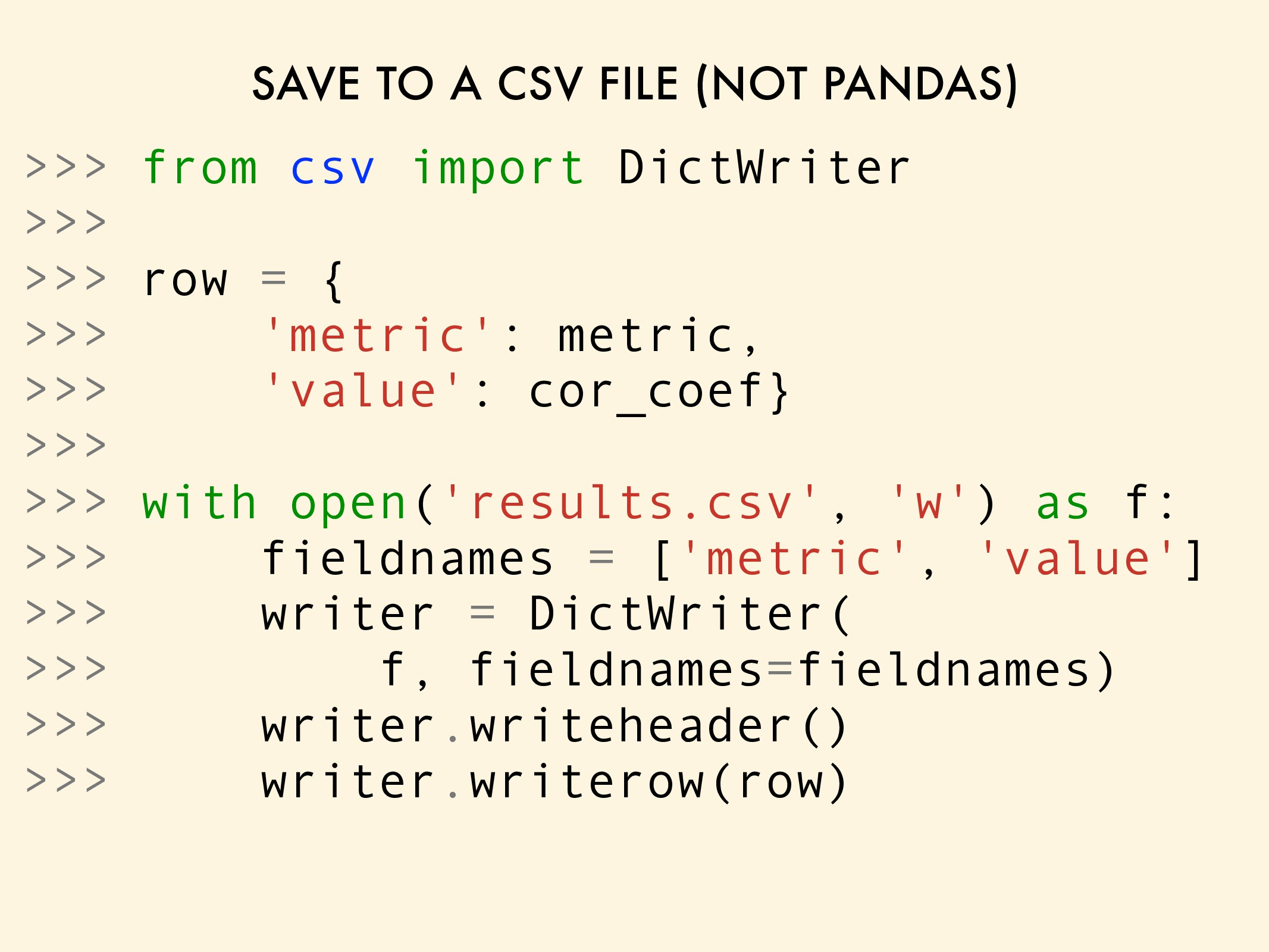 SAVE TO A CSV FILE (NOT PANDAS) >>> from csv im...