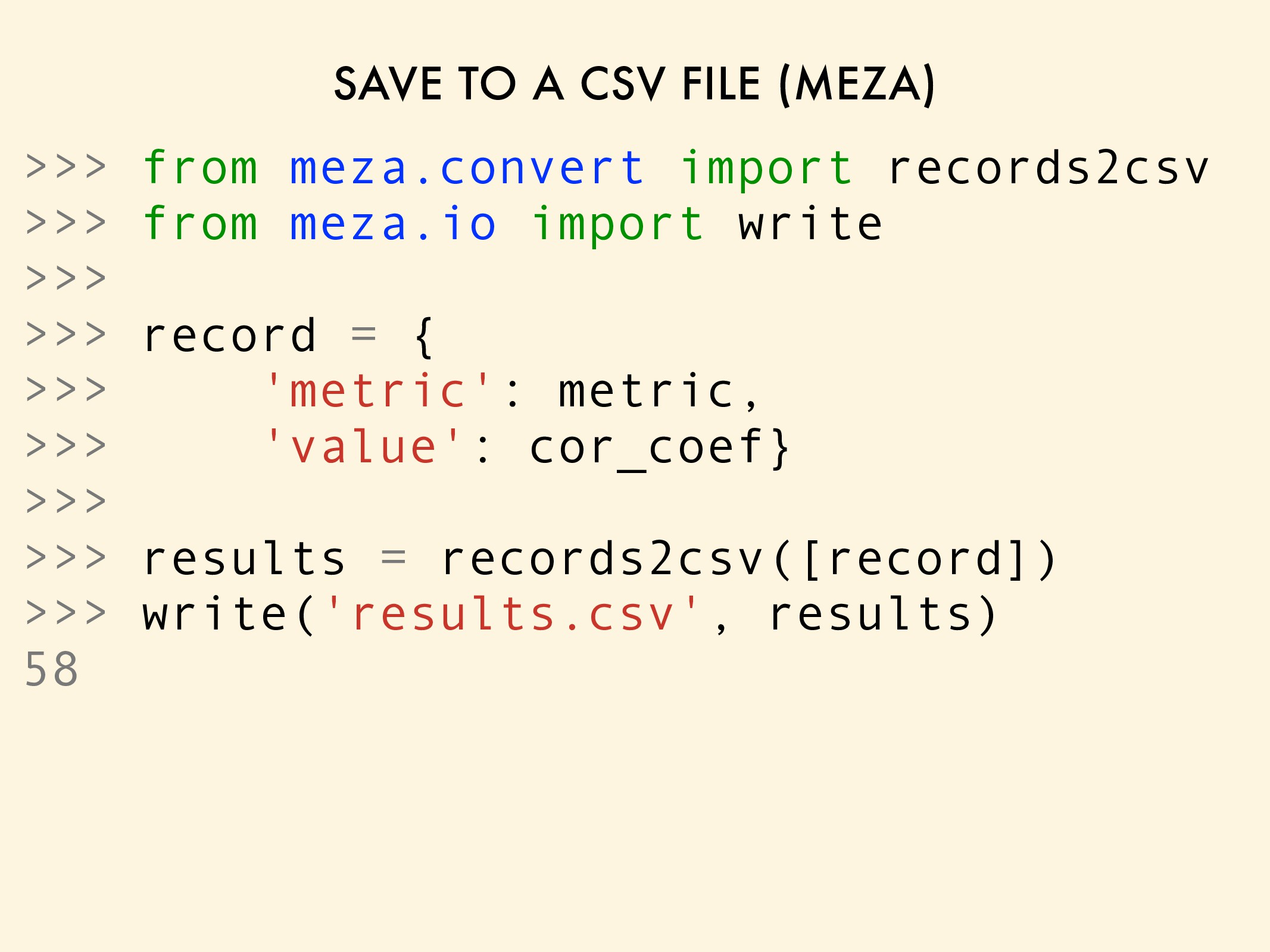 SAVE TO A CSV FILE (MEZA) >>> from meza.convert...
