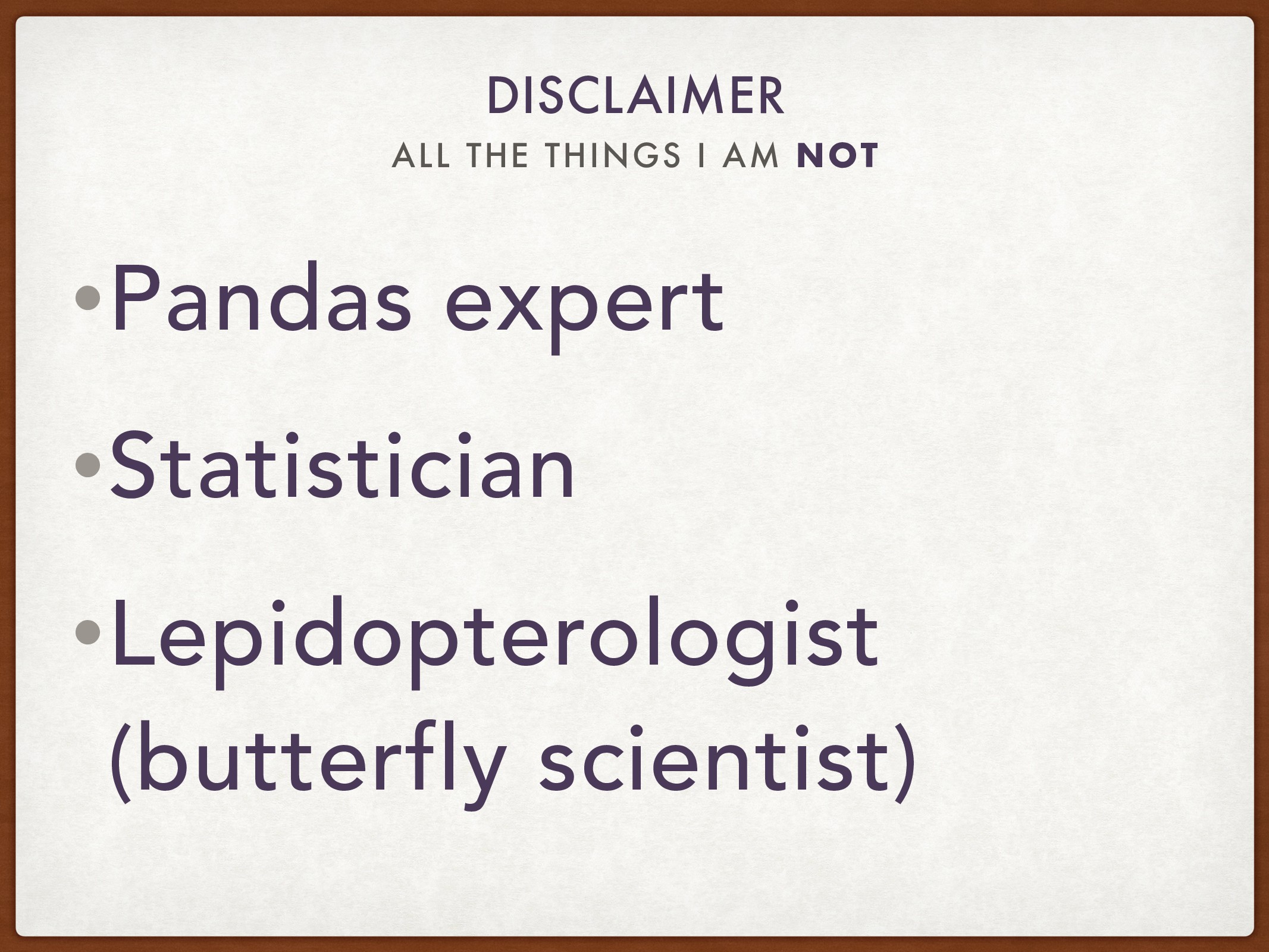 ALL THE THINGS I AM NOT DISCLAIMER •Pandas expe...