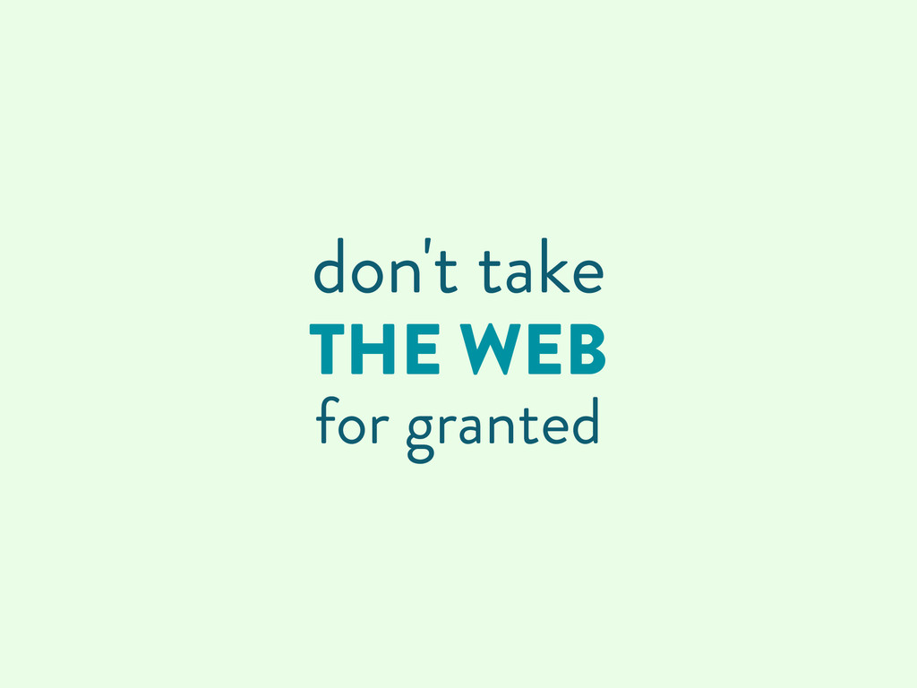 THE WEB for granted don't take