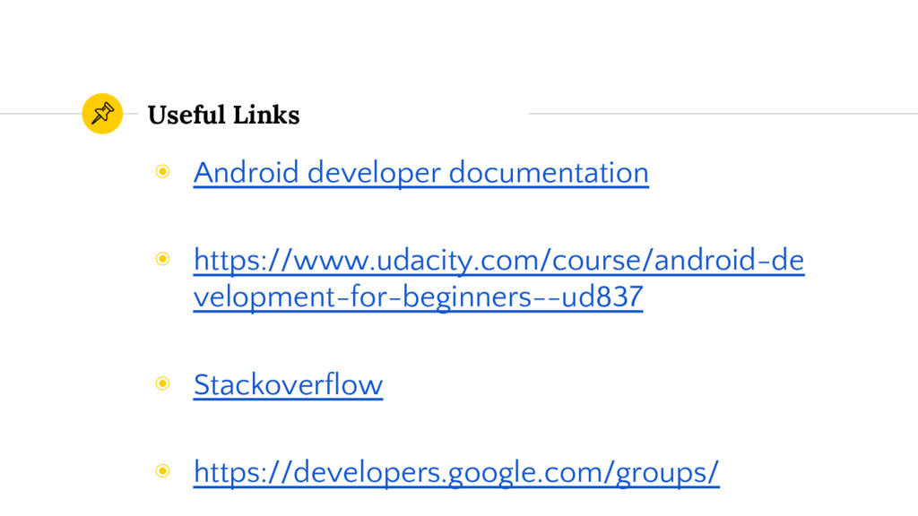 Useful Links ◉ Android developer documentation ...