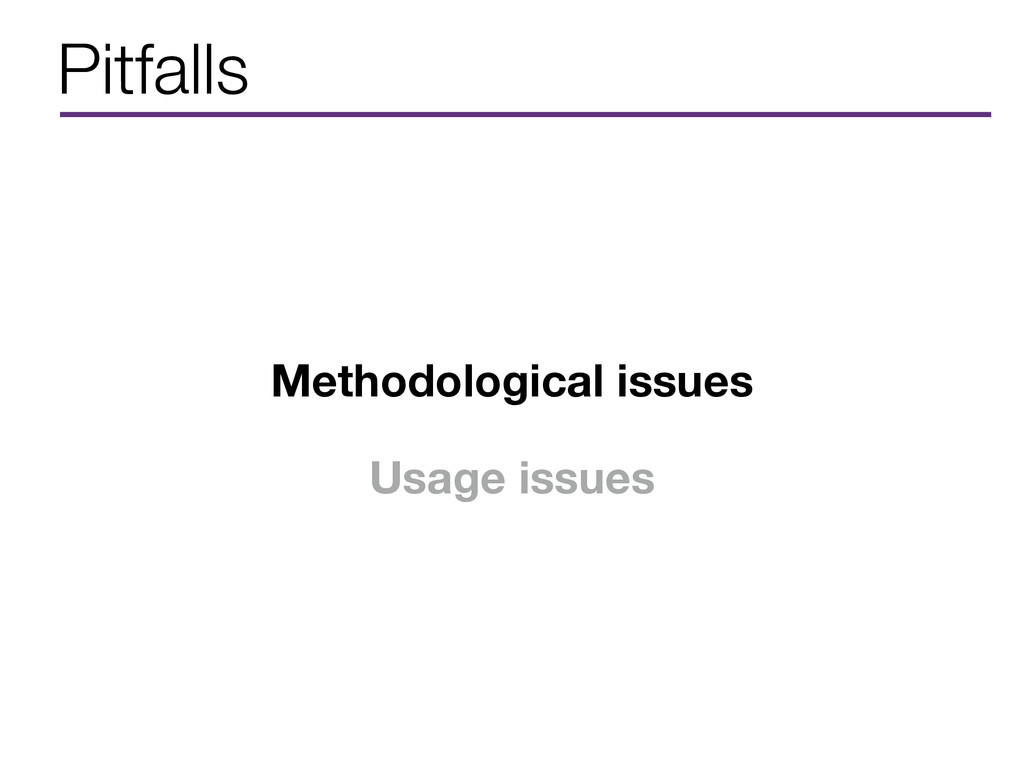 Pitfalls Methodological issues Usage issues