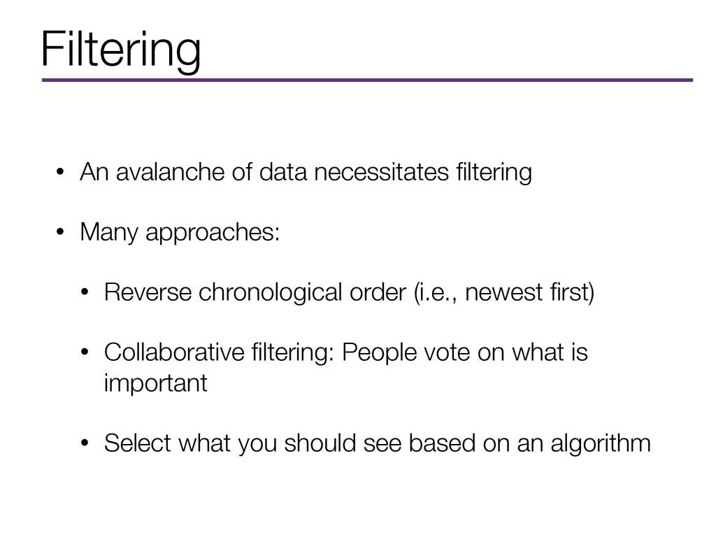 Filtering • An avalanche of data necessitates fi...