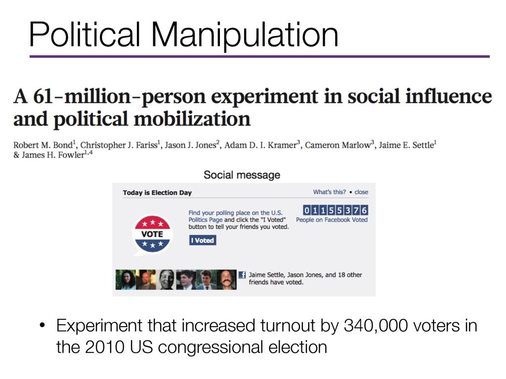 Political Manipulation • Experiment that increa...