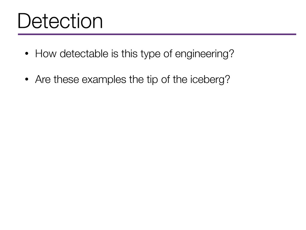 Detection • How detectable is this type of engi...