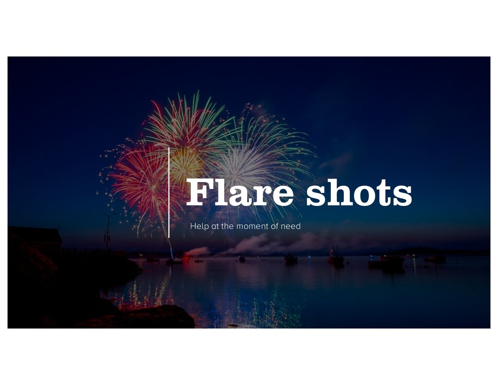 Flare shots Help at the moment of need