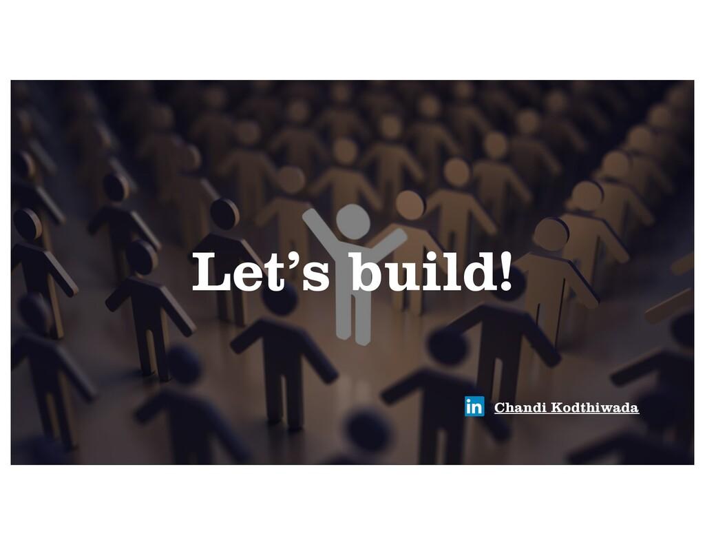 LetÊs build! Chandi Kodthiwada