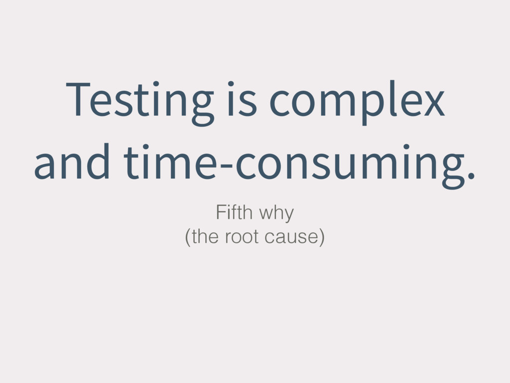 Testing is complex and time-consuming. Fifth wh...