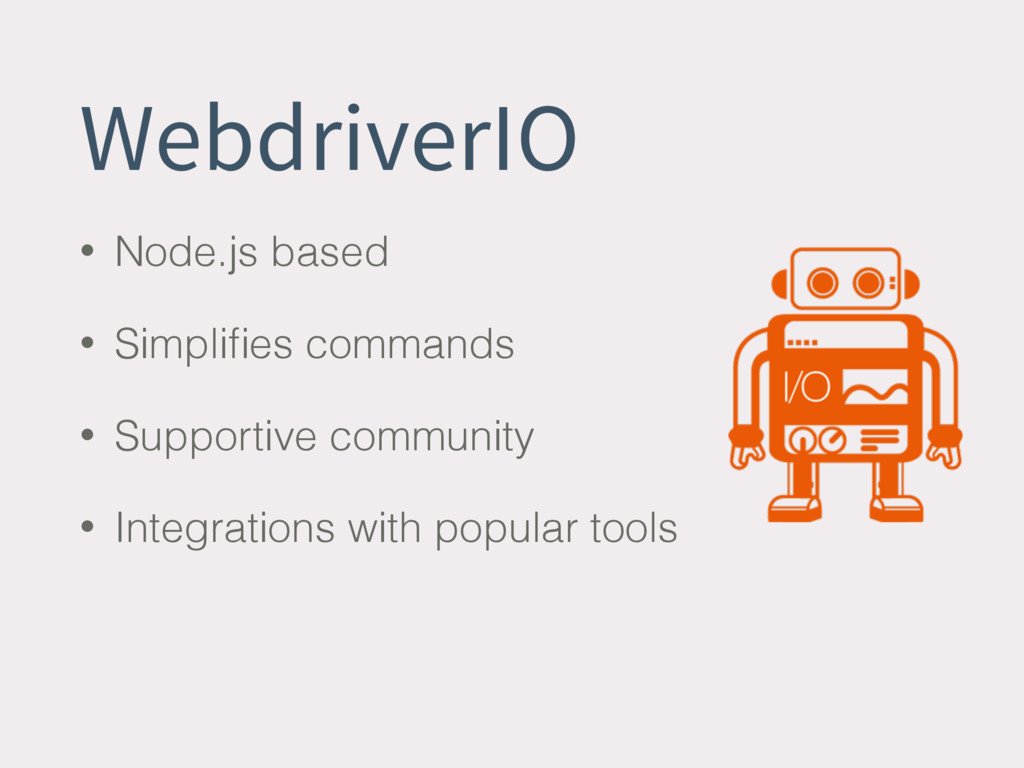 WebdriverIO • Node.js based • Simplifies command...