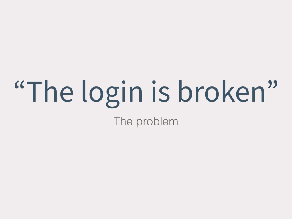 """The login is broken"" The problem"