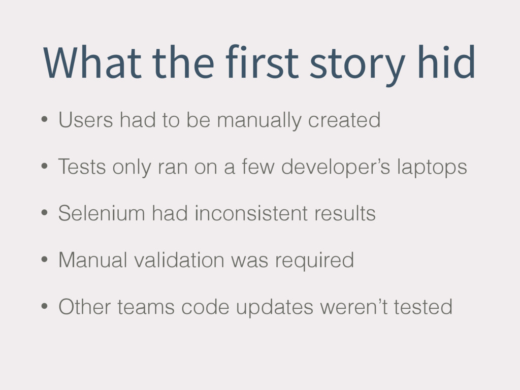 What the first story hid • Users had to be manu...