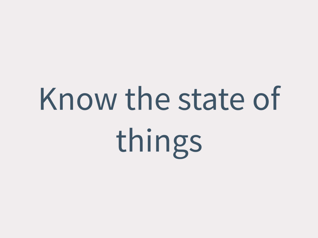 Know the state of things
