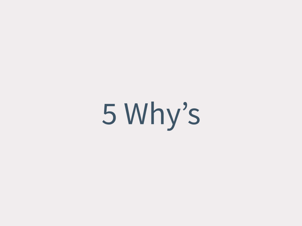 5 Why's