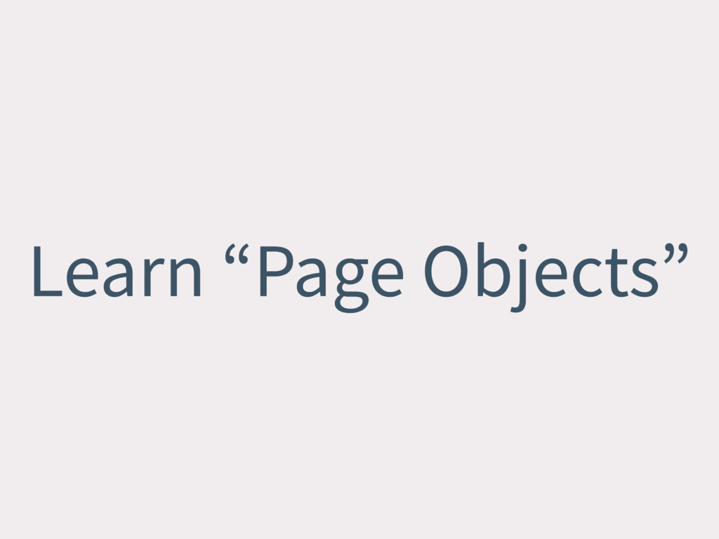 """Learn """"Page Objects"""""""