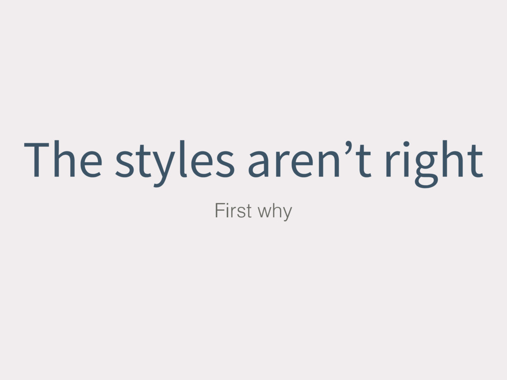 The styles aren't right First why