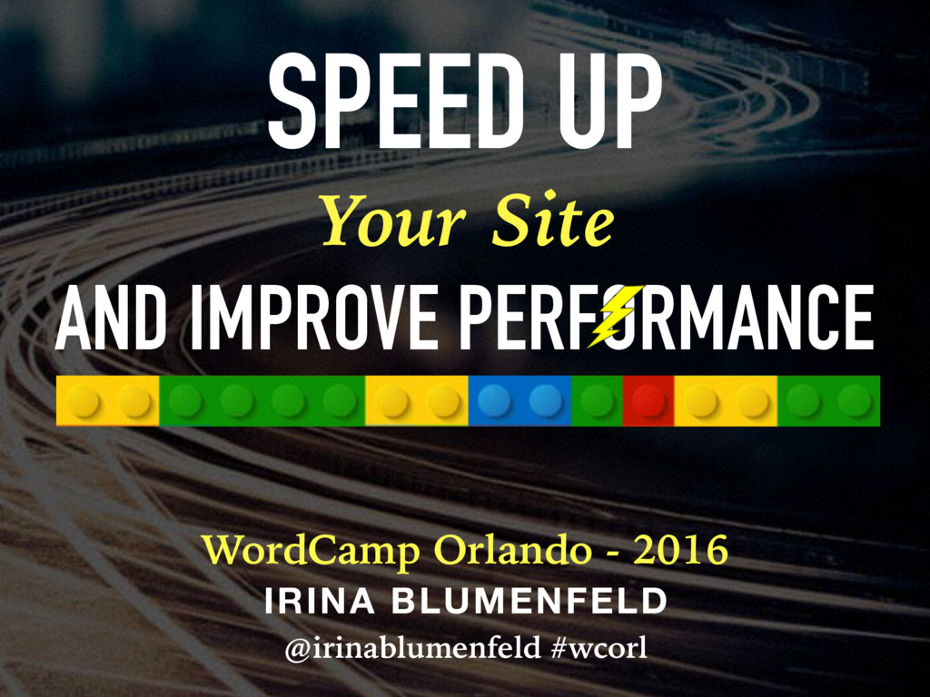 SPEED UP WordCamp Orlando - 2016 IRINA BLUMENFE...
